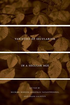 Varieties of Secularism in a Secular Age by Michael Warner