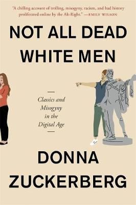 Not All Dead White Men: Classics and Misogyny in the Digital Age by Donna Zuckerberg