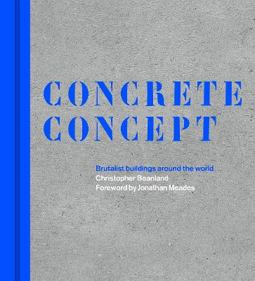 Concrete Concept: Brutalist buildings around the world by Christopher Beanland