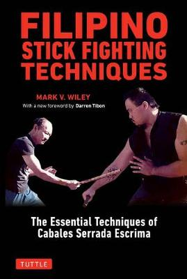 Filipino Stick Fighting Techniques by Mark V. Wiley