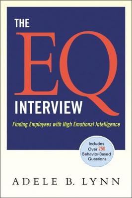 The EQ Interview. Finding Employees with High Emotional Intelligence by Adele Lynn
