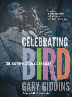 Celebrating Bird by Gary Giddins