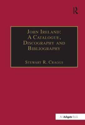 John Ireland: A Catalogue, Discography and Bibliography book