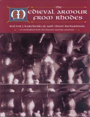 The Medieval Armour from Rhodes by Walter J. Karcheski