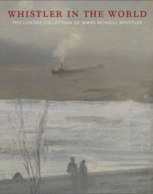 Whistler and the World by Sharon Corwin