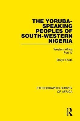 The Yoruba-Speaking Peoples of South-Western Nigeria: Western Africa Part IV book