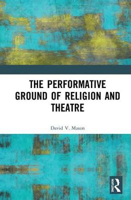 The Performative Ground of Religion and Theatre book