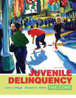 Juvenile Delinquency: The Core by Larry Siegel