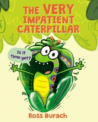 The Very Impatient Caterpillar by Ross Burach