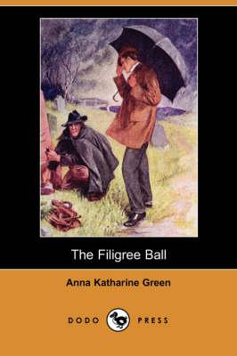 The Filigree Ball (Dodo Press) by Anna Katharine Green