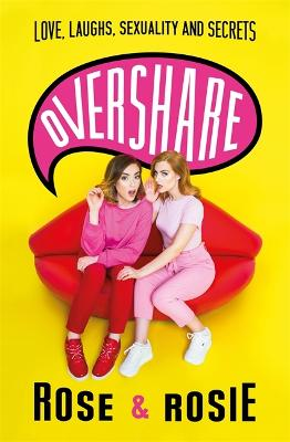 Overshare: Love, Laughs, Sexuality and Secrets by Rose Ellen Dix