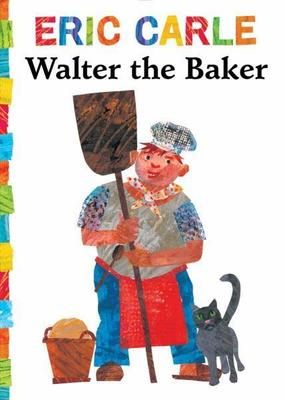 Walter the Baker by Eric Carle