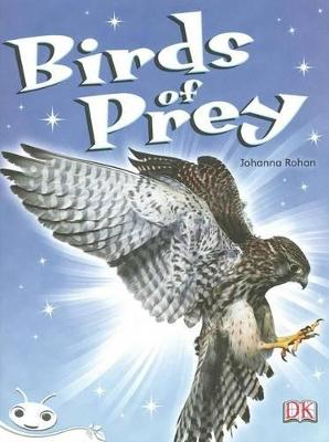 Bug Club Level 23 - White: Birds of Prey (Reading Level 23/F&P Level N) by Johanna Rohan