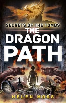 Secrets of the Tombs: The Dragon Path by Helen Moss