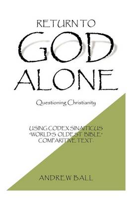 Return to God Alone: Questioning Christianity by Andrew Ball
