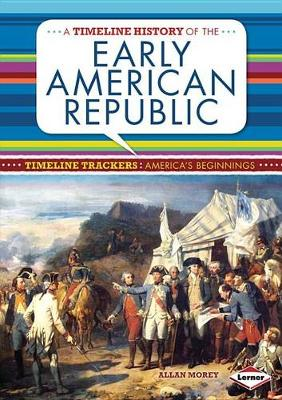 A Timeline History of the Early American Republic by Allan Morey