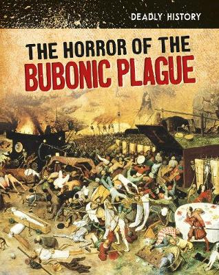 The Horror of the Bubonic Plague by Claire Throp