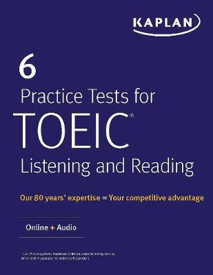 6 Practice Tests for TOEIC Listening and Reading: Online + Audio by Kaplan Test Prep