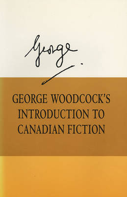 George Woodcock's Introduction to Canadian Fiction book