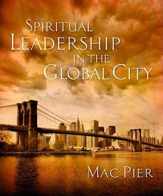 Spiritual Leadership in the Global City by Mac Pier