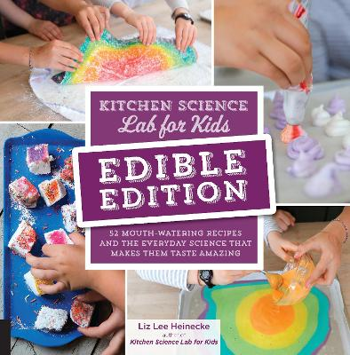 Kitchen Science Lab for Kids: EDIBLE EDITION: 52 Mouth-Watering Recipes and the Everyday Science That Makes Them Taste Amazing book
