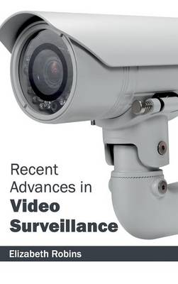 Recent Advances in Video Surveillance by Elizabeth Robins