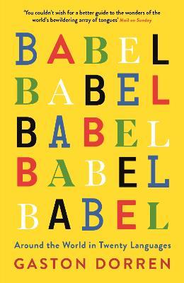 Babel: Around the World in Twenty Languages by Gaston Dorren