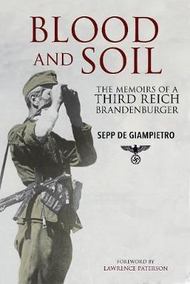 Blood and Soil: The Memoir of A Third Reich Brandenburger by Sepp de Giampietro