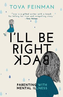 I'll Be Right Back: Parenting with Mental Illness book