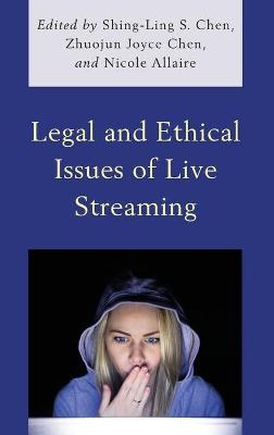 Legal and Ethical Issues of Live Streaming by Shing-Ling S. Chen