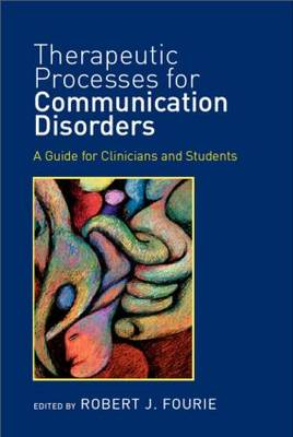 Therapeutic Processes for Communication Disorders by Robert J. Fourie