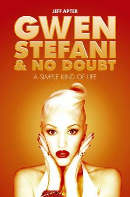 Gwen Stefani and No Doubt: A Simple Kind of Life by Jeff Apter