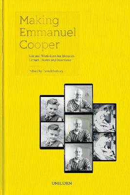 Making Emmanuel Cooper: Life and Work from his Memoirs, Letters, Diaries and Interviews by David Horbury