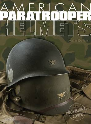 American Paratrooper Helmets by Michel de Trez
