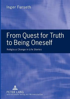 From Quest for Truth to Being Oneself by Inger Furseth