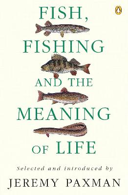Fish, Fishing and the Meaning of Life by Jeremy Paxman