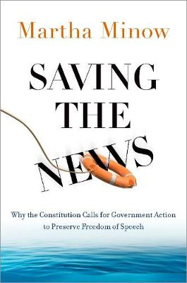 Saving the News: Why the Constitution Calls for Government Action to Preserve Freedom of Speech book