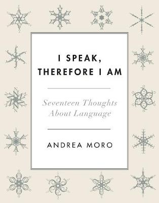 I Speak, Therefore I Am by Andrea C. Moro