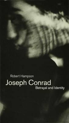 Joseph Conrad: Betrayal and Identity by Robert Hampson