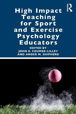 High Impact Teaching for Sport and Exercise Psychology Educators by John E. Coumbe-Lilley
