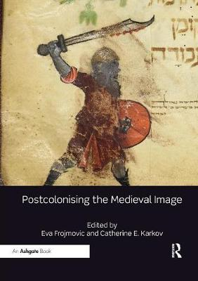 Postcolonising the Medieval Image by Eva Frojmovic