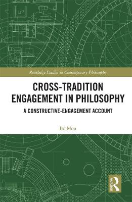 Cross-Tradition Engagement in Philosophy: A Constructive-Engagement Account book