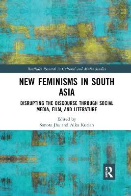 New Feminisms in South Asian Social Media, Film, and Literature: Disrupting the Discourse book