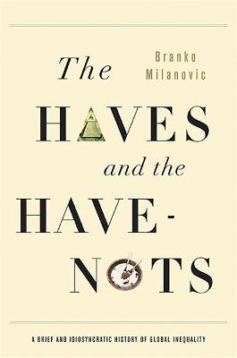 Haves and the Have-Nots by Branko Milanovic