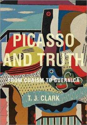 Picasso and Truth by T. J. Clark