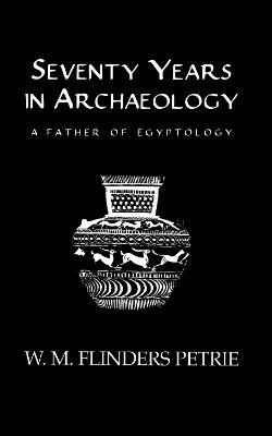 Seventy Years in Archaeology by Petrie