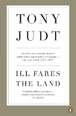 Ill Fares The Land by Professor Tony Judt
