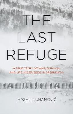 The Last Refuge Pt 1: A Journey to Srebrenica 1 by Hasan Nuhanovic