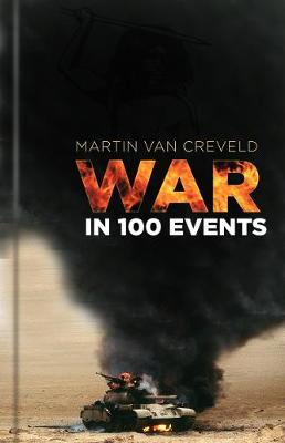 War in 100 Events by Martin van Creveld