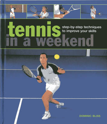Tennis In A  Weekend by Bliss Dominic